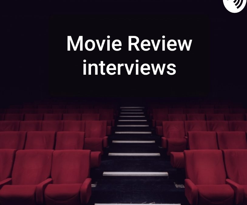 Interviews of Movie Reviews Podcast 2019
